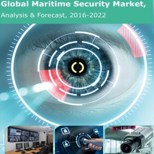 Global Maritime Security Market, Analysis& Forecast 2016-2022