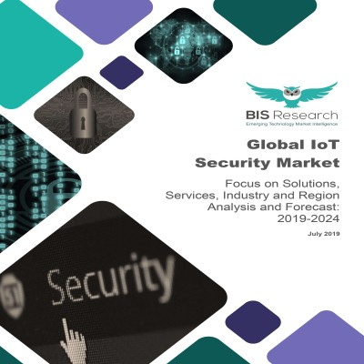 Global IoT Security Market: Focus on Solutions, Services, Industry and Region – Analysis and Forecast, 2019-2024