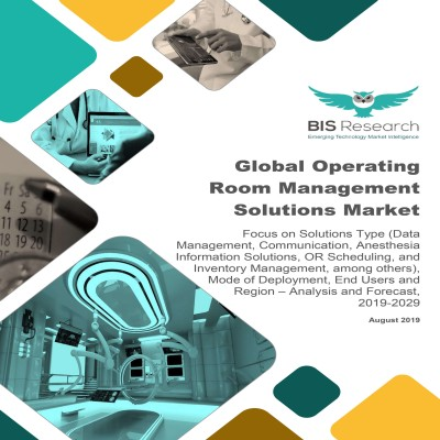 Global Operating Room Management Solutions Market: Focus on Solutions Type (Data Management, Communication, Anesthesia Information Solutions, OR Scheduling, and Inventory Management, among others), Mode of Deployment, End Users and Region – Analysis and Forecast, 2019-2029