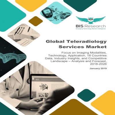 Global Teleradiology Services Market – Analysis and Forecast, 2018-2026: Focus on Imaging Modalities, Technology, Application, 18 Countries Data, Industry Insights, and Competitive Landscape