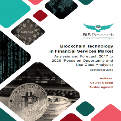 Blockchain Technology in Financial Services Market - Analysis and Forecast: 2017 to 2026 (Focus on Opportunity and Use Case Analysis)