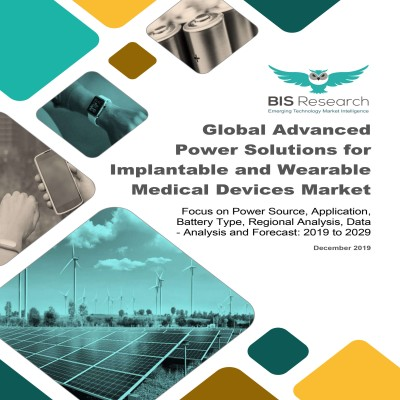 Global Advanced Power Solutions for Implantable and Wearable Medical Devices Market: Focus on Power Source, Application, Battery Type, Regional Analysis, Data – Analysis and Forecast, 2019-2029