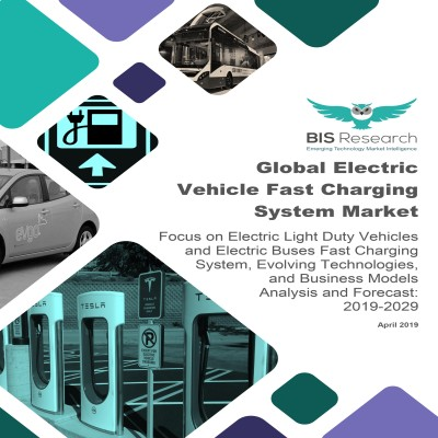 Global Electric Vehicle Fast Charging System Market: Focus on Electric Light Duty Vehicles and Electric Buses Fast Charging System, Evolving Technologies, and Business Models – Analysis and Forecast, 2019-2029