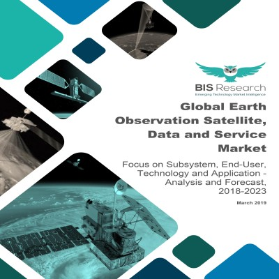 Global Earth Observation Satellite, Data and Service Market - Analysis and Forecast, 2018-2023: Focus on Subsystem, End-User, Technology and Application