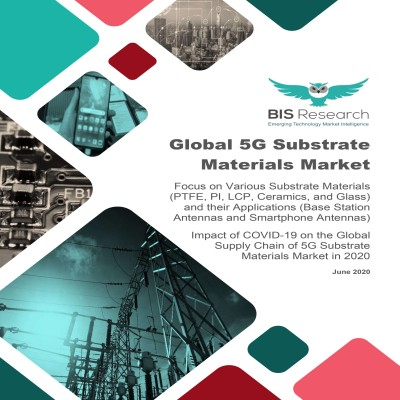 Global 5G Substrate Materials Market: Focus on Various Substrate Materials (PTFE, PI, LCP, Ceramics, and Glass) and their Applications (Base Station Antennas and Smartphone Antennas)</br>Impact of COVID-19 on the Global Supply Chain of 5G Substrate Materials Market in 2020