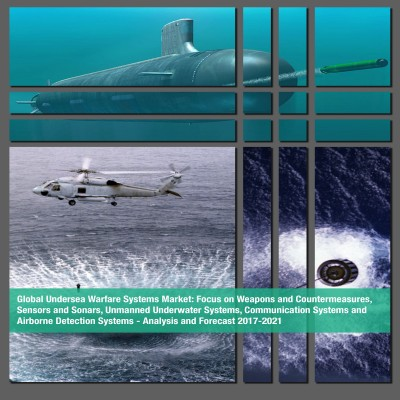 Global Undersea Warfare Systems Market - Analysis and Forecast 2017-2021: Focus on Weapons and Countermeasures, Sensors and Sonars, Unmanned Underwater systems, Communication Systems and Airborne Detection systems