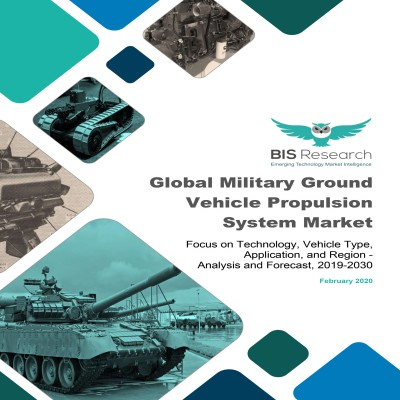 Global Military Ground Vehicle Propulsion System Market - Analysis and Forecast, 2019-2030: Focus on Technology, Vehicle Type, Application, and Region