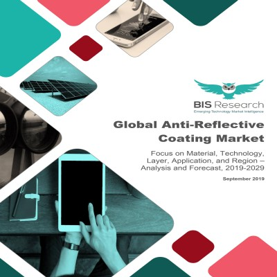 Global Anti-Reflective Coatings Market – Analysis and Forecast, 2019-2029: Focus on Material, Technology, Layer, Application, and Region