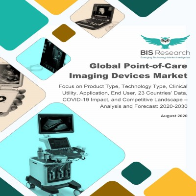 Global Point-of-Care Imaging Devices Market: Focus on Product Type, Technology Type, Clinical Utility, Application, End User, 23 Countries' Data, COVID-19 Impact, and Competitive Landscape - Analysis and Forecast, 2020-2030
