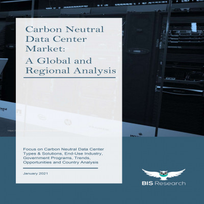 Carbon Neutral Data Center Market - A Global and Regional Analysis: Focus on Carbon Neutral Data Center Types & Solutions, End-Use Industry, Government Programs, Trends, Opportunities and Country Analysis