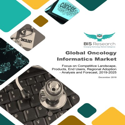 Global Oncology Informatics Market: Focus on Competitive Landscape, Products, End Users, Regional Adoption - Analysis and Forecast, 2019-2025