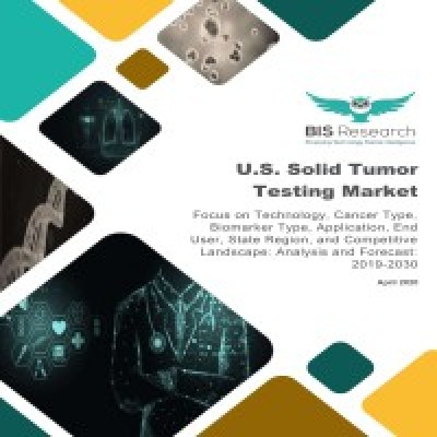U.S. Solid Tumor Testing Market - Analysis and Forecast, 2019-2030: Focus on Technology, Cancer Type, Biomarker Type, Application, End User, State Region, and Competitive Landscape