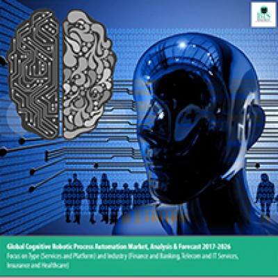 Global Cognitive Robotic Process Automation Market, Analysis & Forecast 2017-2026 Focus on Type (Services and Platform) and Industry (Finance and banking, Telecom and IT Services, Insurance and Healthcare)