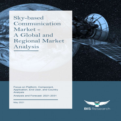 Sky-based Communication Market - A Global and Regional Analysis: Focus on Platform, Component, Application, End User, and Country Analysis</br> Analysis and Forecast, 2021-2031