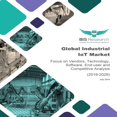 Global Industrial IoT Market - Focus on Vendors, Technology, Software, End-user and Competitive - Analysis & Forecast (2019-2029)