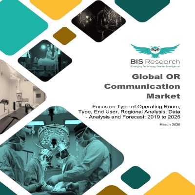 Global OR Communication Market: Focus on Type of Operating Room, Type, End User, Regional Analysis, Data  - Analysis and Forecast, 2019-2025