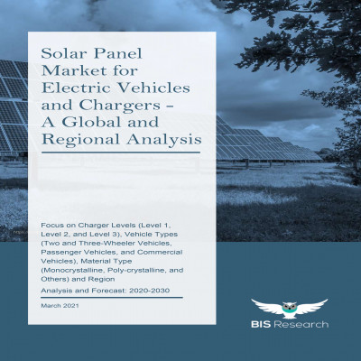 Solar Panel Market for Electric Vehicles and Chargers - A Global and Regional Analysis: Focus on Charger Levels (Level 1, Level 2, and Level 3), Vehicle Types (Two and Three-Wheeler Vehicles, Passenger Vehicles, and Commercial Vehicles), Material Type (Monocrystalline, Poly-crystalline, and Others) and Region - Analysis and Forecast, 2020-2030