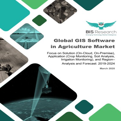 Global GIS Software in Agriculture Market - Analysis and Forecast, 2019-2024: Focus on Solution (On-Cloud, On-Premise), Application (Crop Monitoring, Soil Analysis, Irrigation Monitoring), and Region
