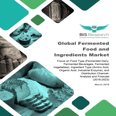Global Fermented Food and Ingredients Market - Analysis and Forecast (2018-2023): Focus on Food Type (Fermented Dairy, Fermented Beverages, Fermented Vegetables), Ingredient Type (Amino Acid, Organic Acid, Industrial Enzyme), and Distribution Channel