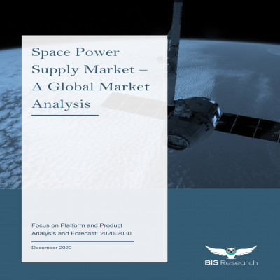 Space Power Supply Market – A Global Market Analysis: Focus on Platform and Product - Analysis and Forecast, 2020-2030