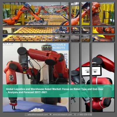 Global Logistics and Warehouse Robot Market - Analysis and Forecast 2017-2021: Focus on Robot Type and End -User