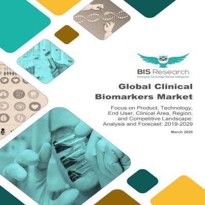 Global Clinical Biomarkers Market: Focus on Product, Technology, End User, Clinical Area, Region, and Competitive Landscape – Analysis and Forecast, 2019-2029
