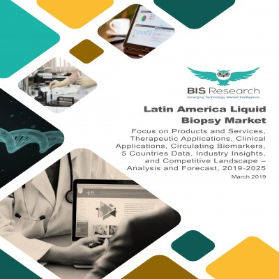 Latin America Liquid Biopsy Market : Focus on Products and Services, Therapeutic Applications, Clinical Applications, Circulating Biomarkers, 5 Countries Data, Industry Insights, and Competitive Landscape – Analysis and Forecast, 2019-2025