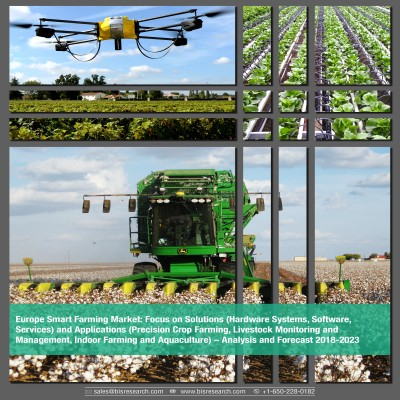 Europe Smart Farming Market – Analysis and Forecast 2018-2023: Focus on Solutions (Hardware Systems, Software, Services) and Applications (Precision Crop Farming, Livestock Monitoring and Management, Indoor Farming and Aquaculture)
