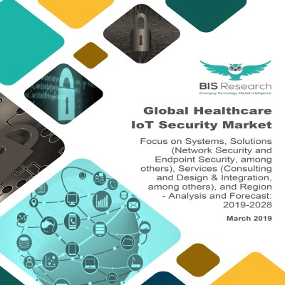 Global Healthcare IoT Security Market: Focus on Systems, Solutions (Network Security and Endpoint Security, among others), Services (Consulting and Design & Integration, among others), and Region - Analysis and Forecast, 2019-2028