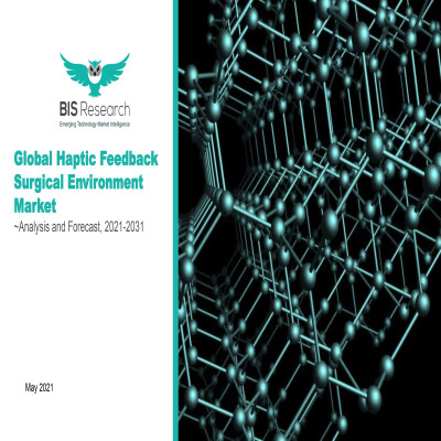 Global Haptic Feedback Surgical Environment Market - Analysis and Forecast, 2021-2031