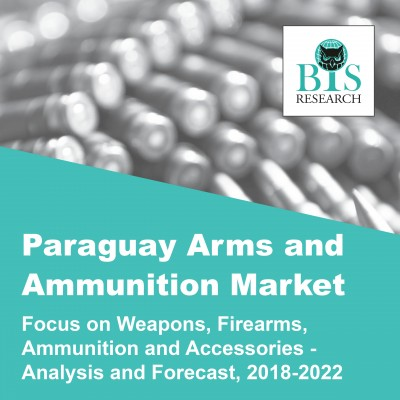 Paraguay Arms and Ammunition Market - Analysis and Forecast, 2018-2022: Focus on Weapons, Firearms, Ammunition and Accessories