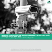 Global Video Content Analytics (VCA) and Video Surveillance as a Service (VSaaS) Market, Analysis and Forecast, 2017 – 2022; Focus on Software, Technology, Architecture, Service and Application